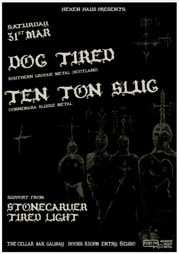 Dog Tired, Ten Ton Slug, Stonecarver, Tired Light, promoted by Hexen Haus